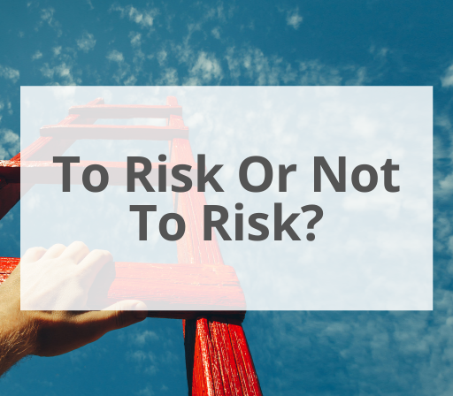 To Risk Or Not To Risk?